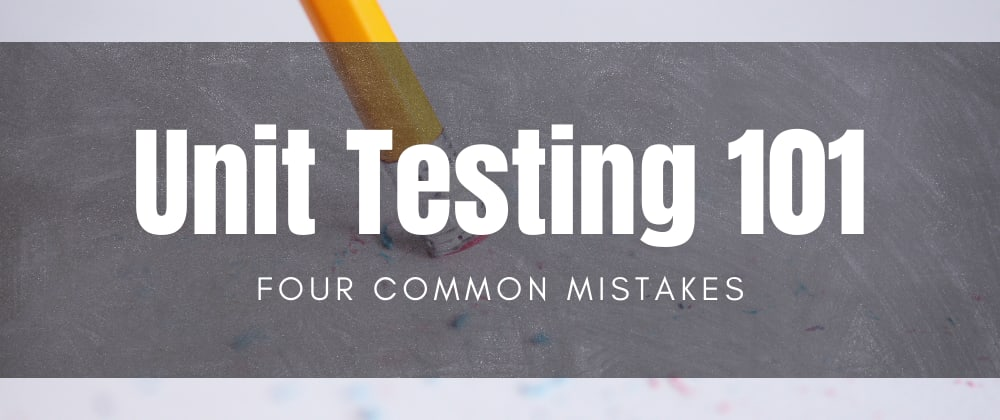 Cover image for 4 common mistakes when writing your first unit tests