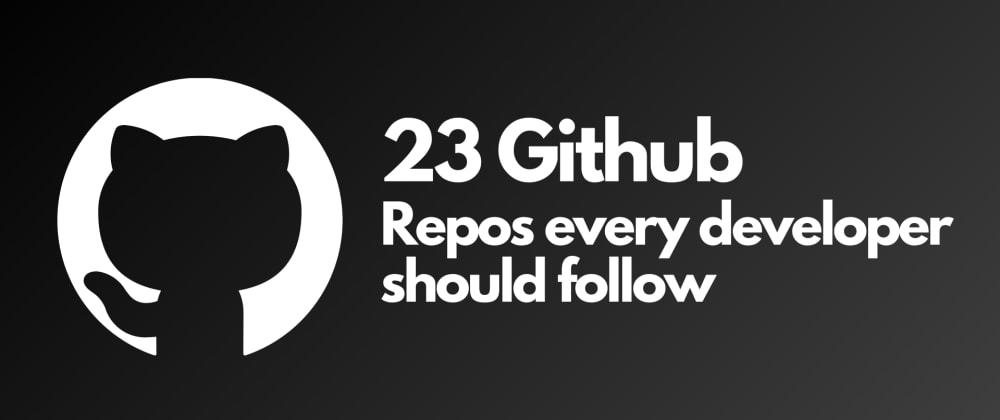Cover image for 23 useful GitHub Repos every developer should follow