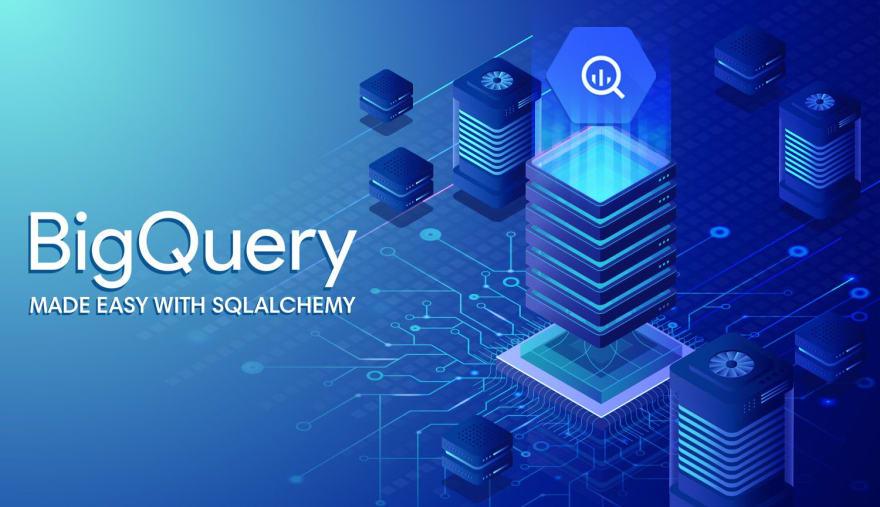 Simplify BigQuery ETL jobs using SQLAlchemy