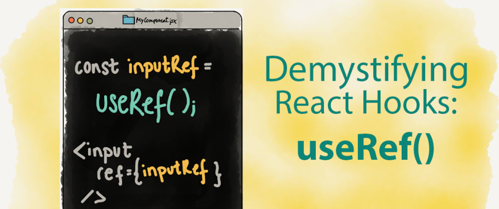 Cover image for Demystifying React Hooks: useRef