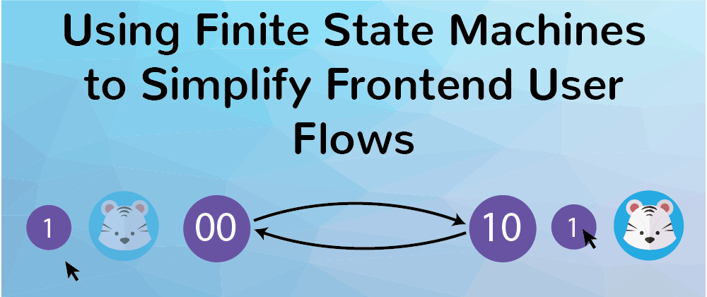 Cover image for Using Finite State Machines to Simplify Frontend User Flow