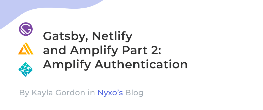 Cover image for Gatsby, Netlify and Amplify Part 2: Amplify Authentication