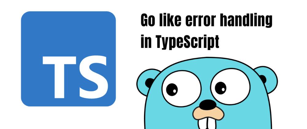 Cover image for Go like error handling in TypeScript