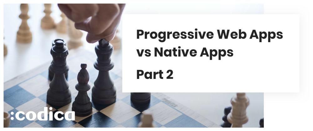 Cover image for Progressive Web Apps vs Native Apps. Part 2