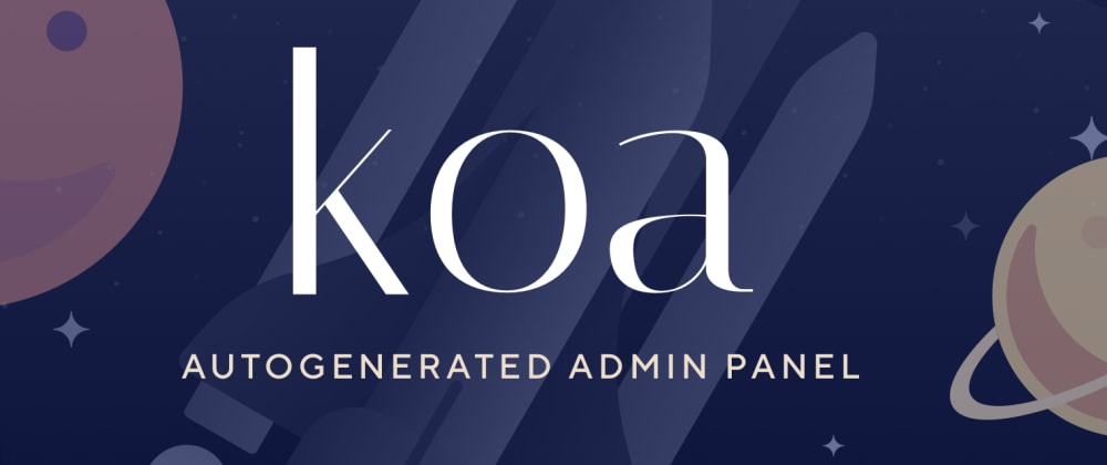 Cover image for koa just got a beautiful, auto-generated admin panel.