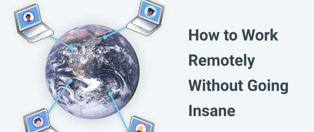Cover image for How to Work Remotely Without Going Insane