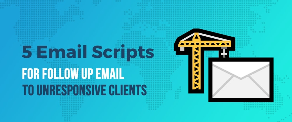Cover image for 5 Email Scripts to Crank Out the Perfect Follow Up Email to an Unresponsive Client