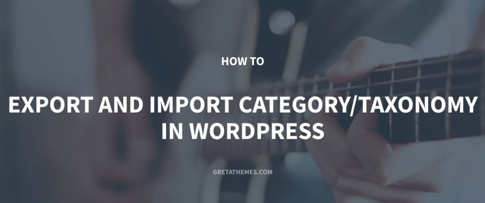 Cover image for How to Export and Import Category / Taxonomy in Wordpress