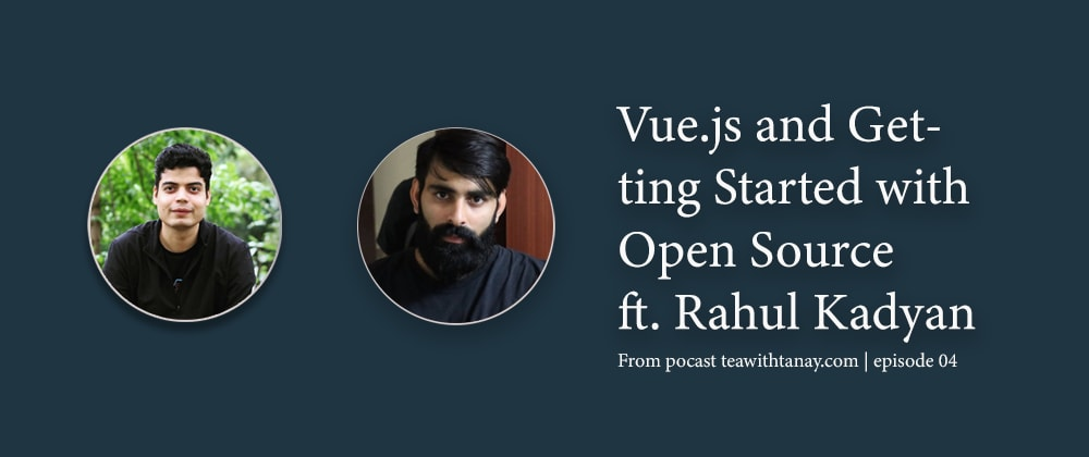 Cover image for Vue.js and Getting Started with Open Source ft. Rahul Kadyan