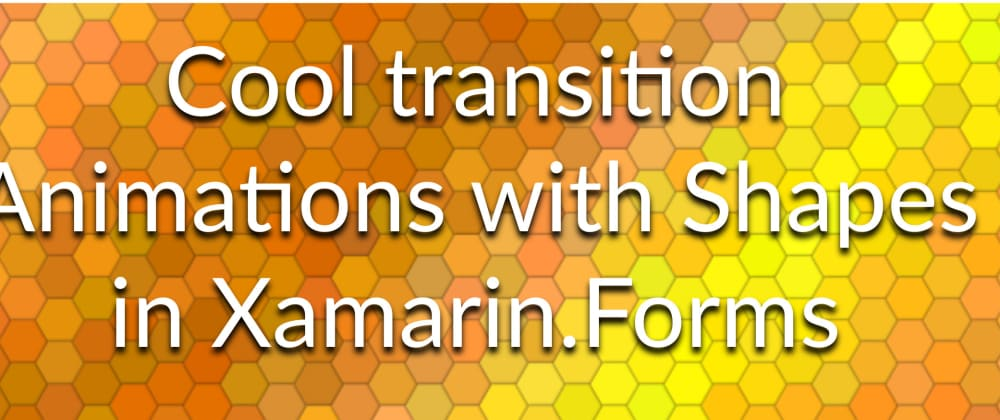 Cover image for Cool transition animations with Shapes in Xamarin.Forms