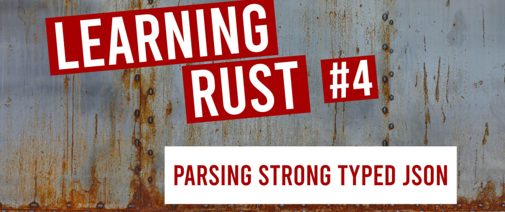 Cover image for Learning Rust #4: Parsing JSON with strong types