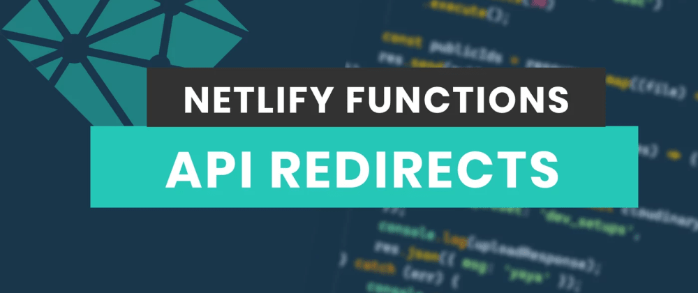 Cover image for How To Redirect Netlify Functions To  a Simpler Path