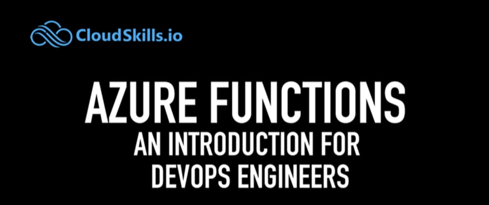 Cover image for Azure Functions: An Introduction for DevOps Engineers