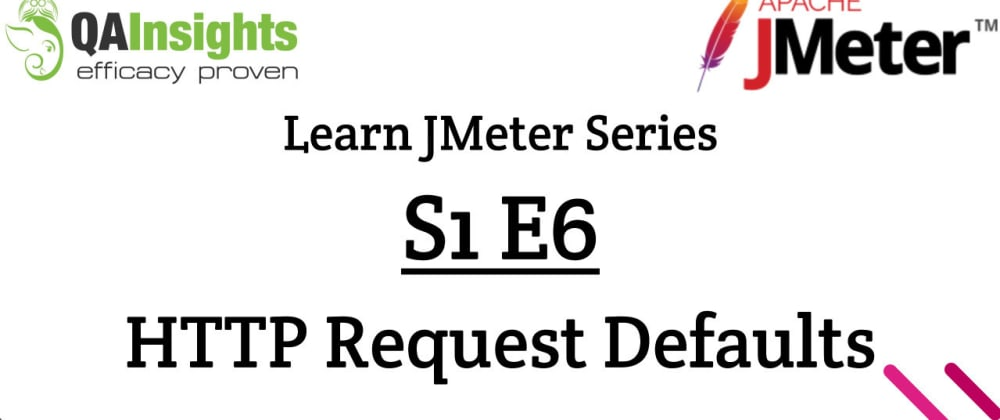 Cover image for S1E6 Learn JMeter Series - HTTP Request Defaults
