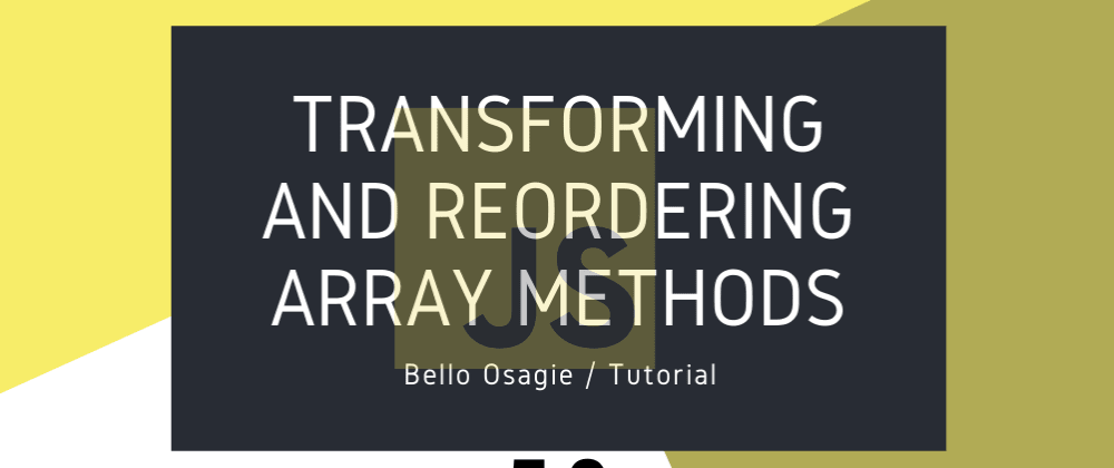 Cover image for JavaScript Transforming and Reordering Array Methods
