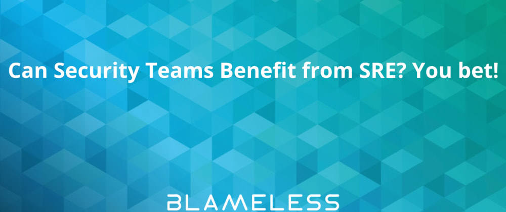 Cover image for Can Security Teams Benefit from SRE? You bet!