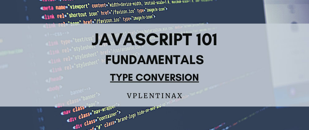 Cover image for JS 101 (3 - n) Type Conversion