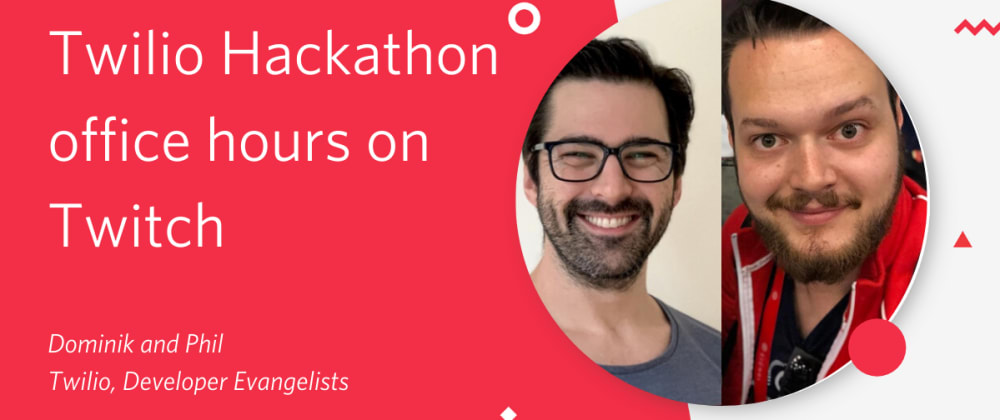 Cover image for Twilio Hackathon office hours on Twitch with Phil and Dom