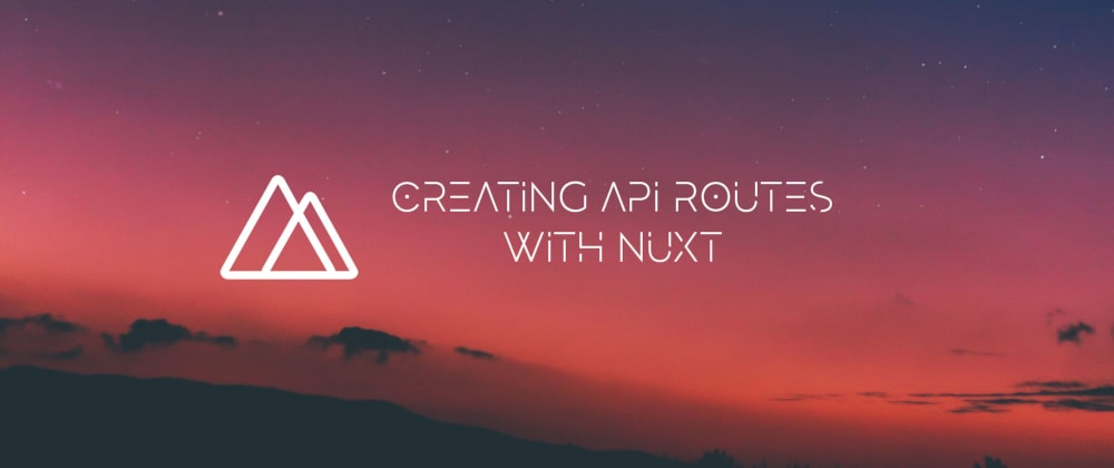 Cover image for Creating API Routes in a Nuxt App