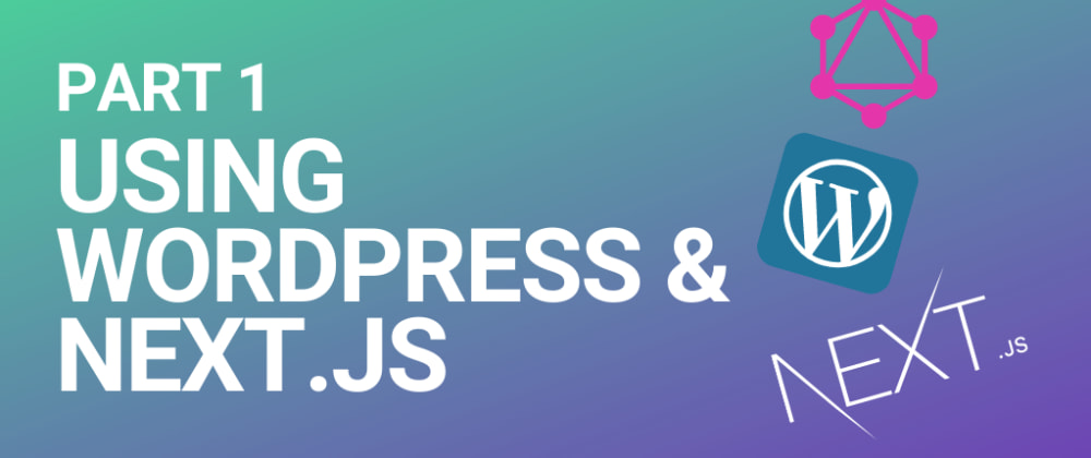Cover image for Configuring WordPress as a headless CMS with Next.js