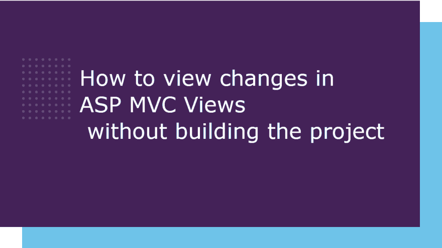 How to view changes in ASP MVC Views without building the project
