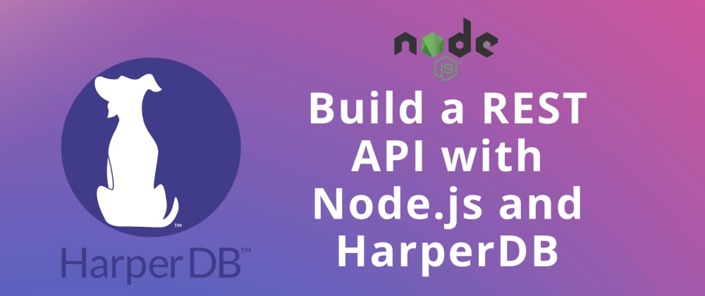 Cover image for Build a REST API with Node.js and HarperDB