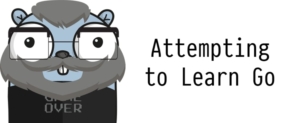 Cover image for Attempting to Learn Go - Building Dev Log Part 04