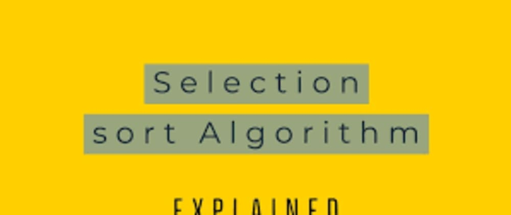 Cover image for Understanding Selection Sort in Javascript.