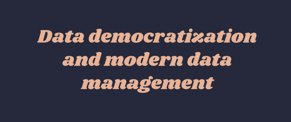 Cover image for Data democratization and modern data management