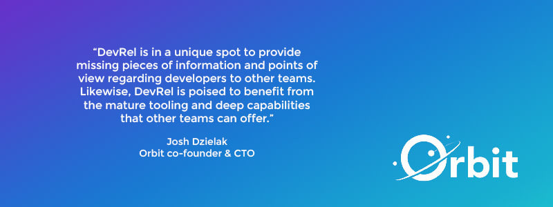 Quote: DevRel is in a unique spot to provide missing pieces of information and points of view regarding developers to other teams