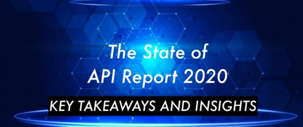 Cover image for State of the API Report 2020 - Key Insights