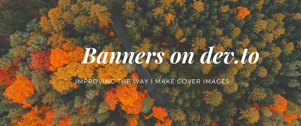 Cover image for How do you make banners for your posts?