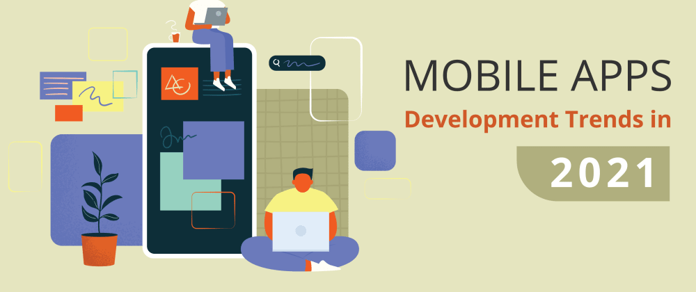 Cover image for Mobile App Development Trends to Watch Out for in 2021