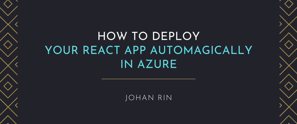 Cover image for How to Deploy Your React App Automagically in Azure