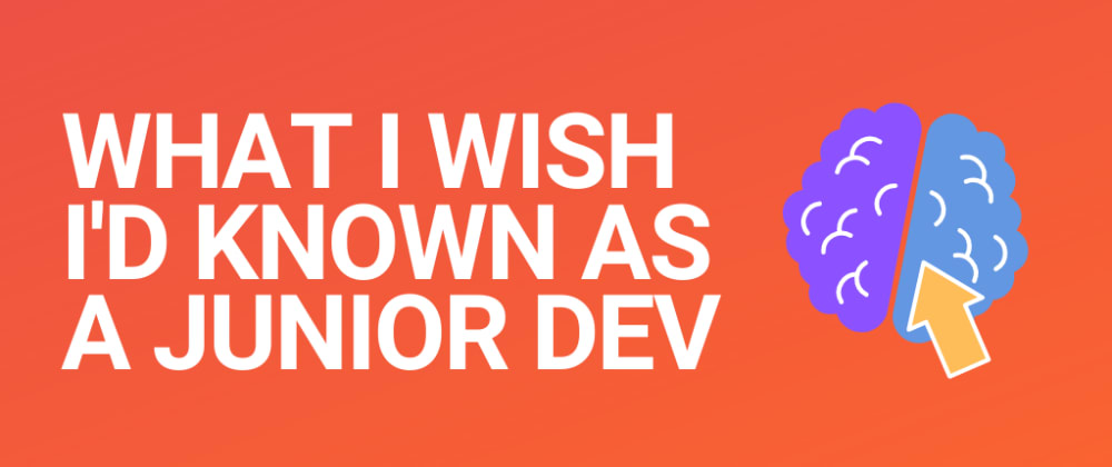Cover image for Things I wish I'd known as a junior developer