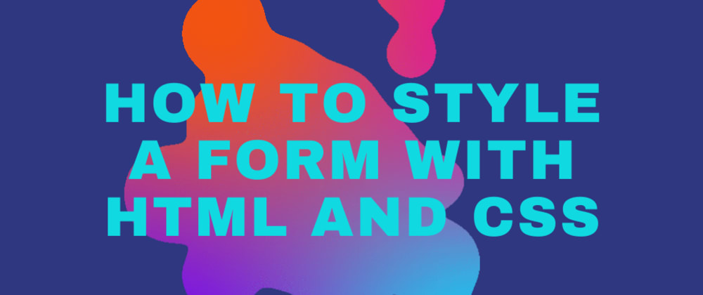 Cover image for How to Style a Form with HTML and CSS