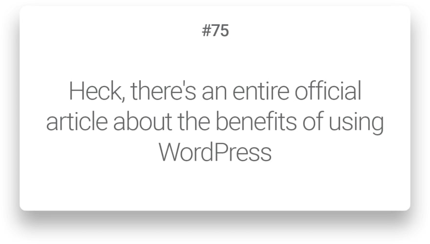 Heck, there's an entire official article about the benefits of using WordPress