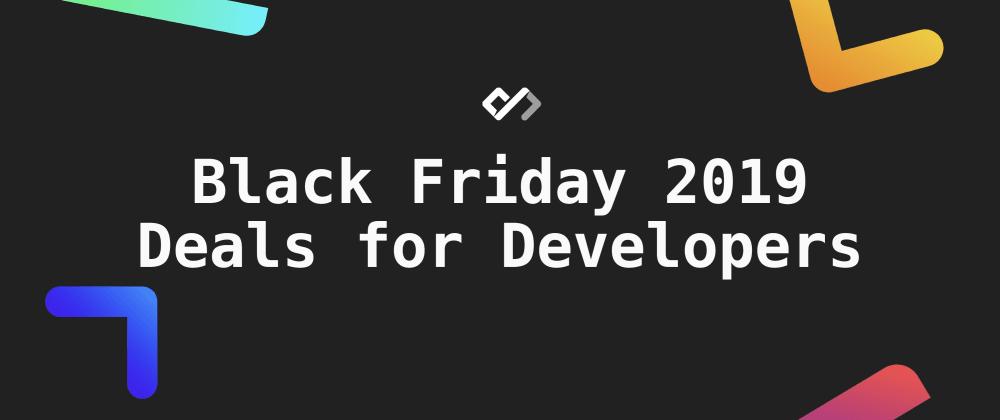 Cover image for 💰 Black Friday 2019 Deals for Developers