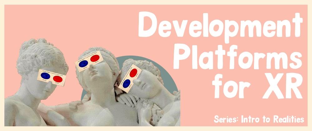 Cover image for Development Platforms for XR