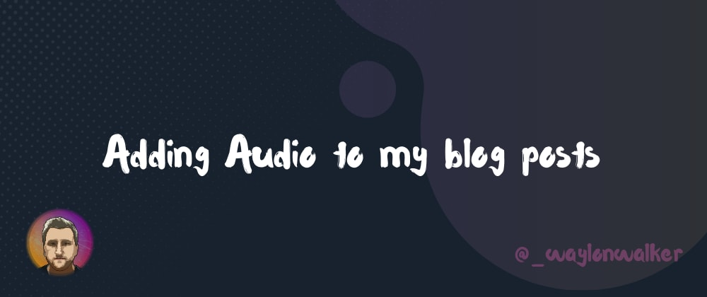 Cover image for Adding Audio to my blog posts