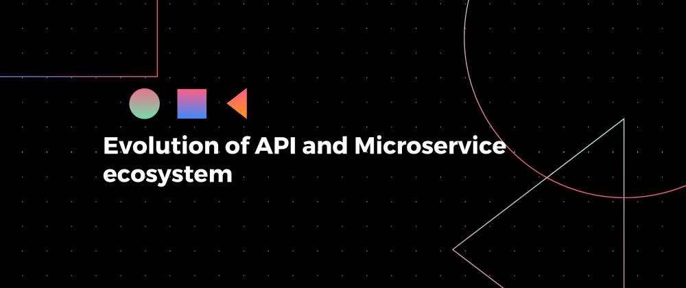 Cover image for Evolution of API and Microservice ecosystem
