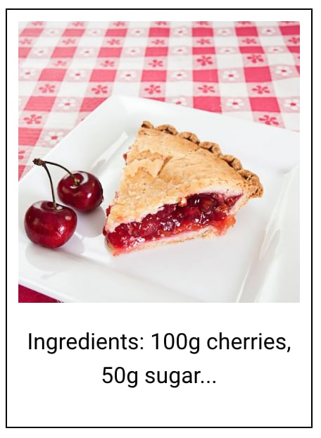 a slice of cherry pie, with text below reading - Ingredients: 100g cherries, 50g sugar