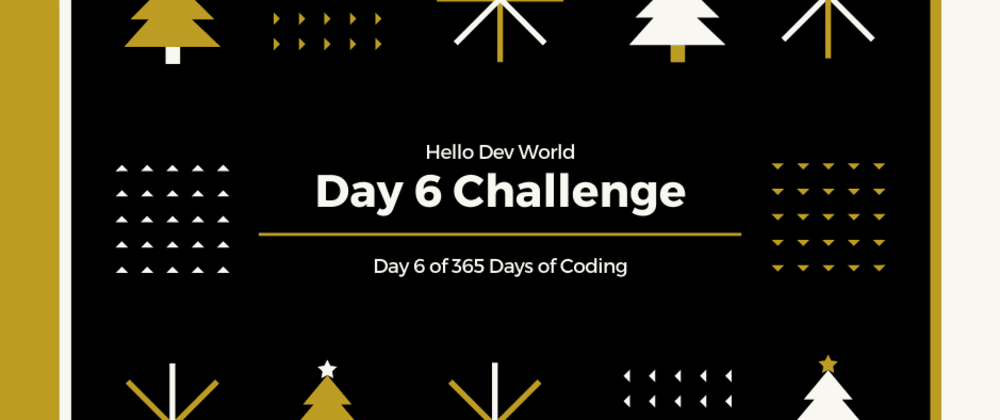 Cover image for Day 6 Challenge