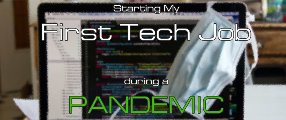Cover image for What I Learned Starting My First Tech Job During a Global Pandemic