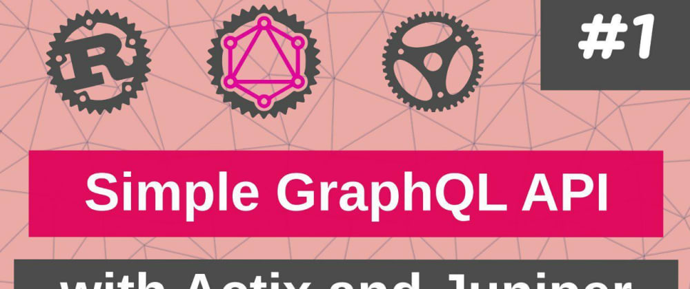 Cover image for Building a simple GraphQL API with Actix and Juniper (Rust)
