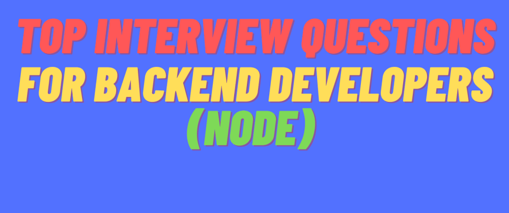 Cover Image for Top Interview Questions for Backend Developers(Node)