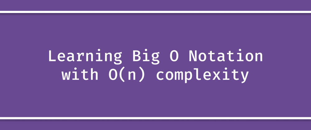 Cover image for Learning Big O Notation with O(n) complexity