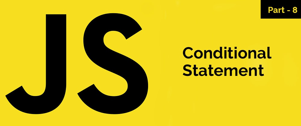 Cover image for Conditional Statement – JavaScript Series – Part 8