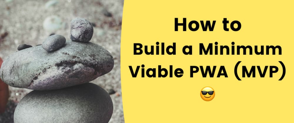 Cover image for How to build a Minimum Viable PWA (MVP)