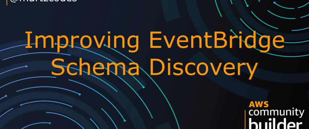 Cover image for Improving EventBridge Schema Discovery